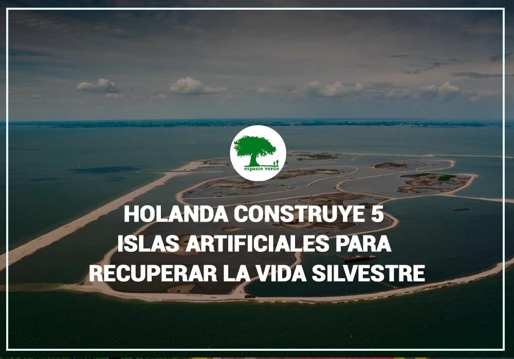 Hola construye 5 islas artificiales Espacio verde